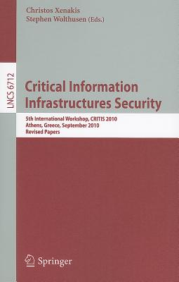 Critical Information Infrastructure Security By Xenakis, Christos (EDT)/ Wolthusen, Stephen (EDT)